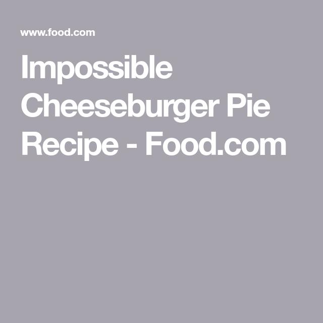 Impossible Cheeseburger Pie Recipe - Food.com