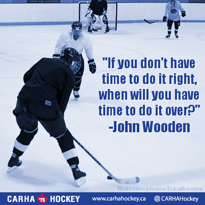 If you don't have time to do it right, when will you have time to do it over? John Wooden - Inspirational Sport Quotes from CARHA Hockey.