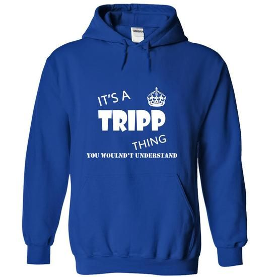 Its a TRIPP Thing, You Wouldnt Understand! - #gifts for boyfriend #gift wrapping. GUARANTEE  => https://www.sunfrog.com/Names/Its-a-TRIPP-Thing-You-Wouldnt-Understand-uazjfjztxw-RoyalBlue-11968512-Hoodie.html?id=60505