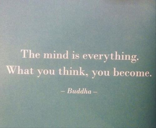 "Buddha ""The mind is everything. What you think, you become."" quote"