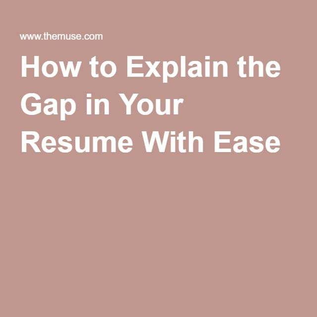 How to Explain the Gap in Your Resume With Ease Interviews - explaining gaps in resume