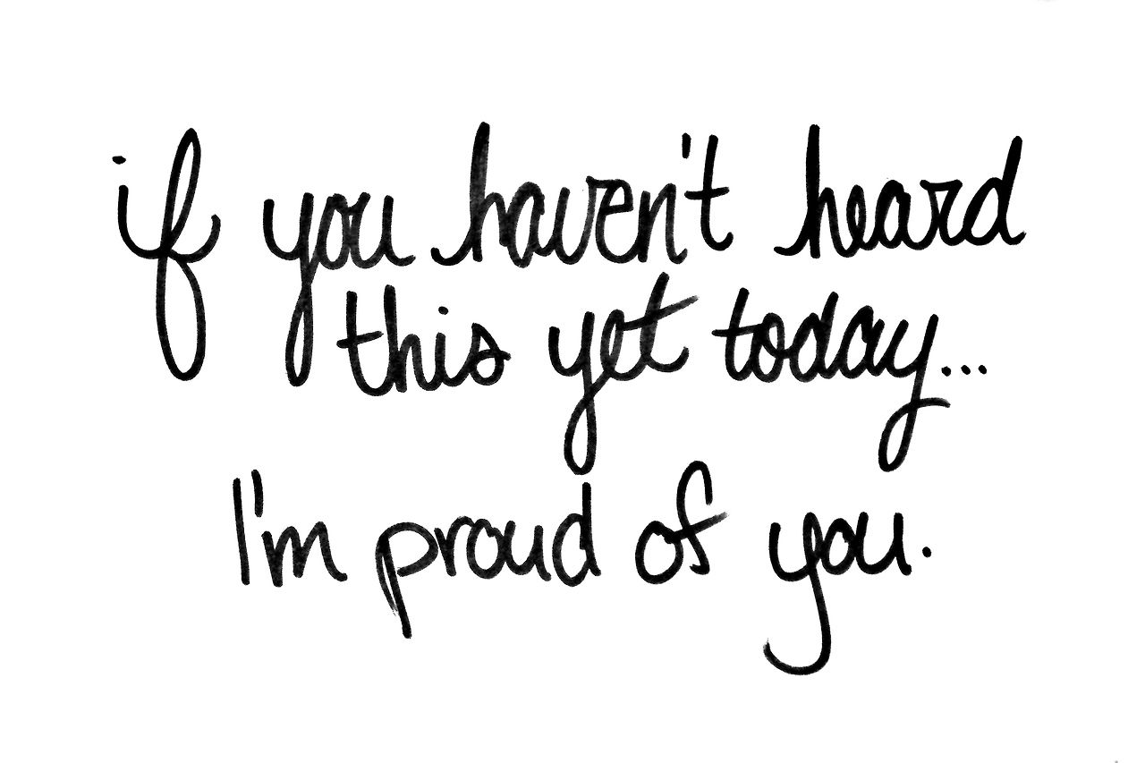 Proud Of You Quotes I Am Truly Proud Of You Keep It Up Buttercup You Are Loved.