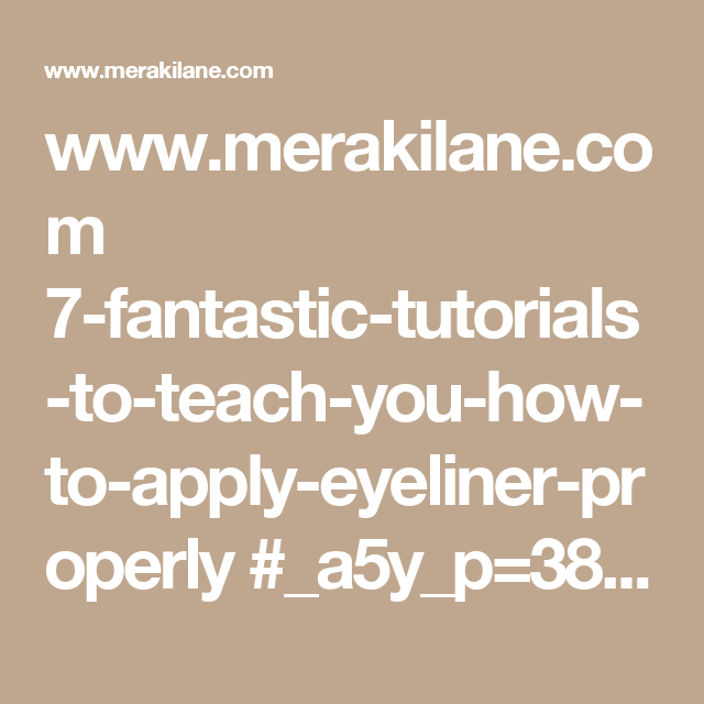 www.merakilane.com 7-fantastic-tutorials-to-teach-you-how-to-apply-eyeliner-properly #_a5y_p=3865331