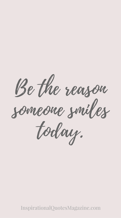 Image of: Happiness Be The Reason Someone Smiles Today Quote Pinterest Be The Reason Someone Smiles Today Inspirational Quotes