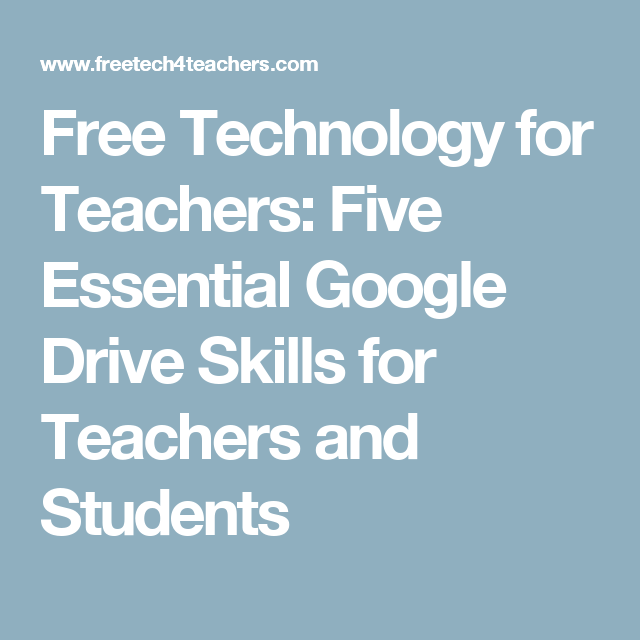 Free Technology for Teachers: Five Essential Google Drive Skills for Teachers and Students
