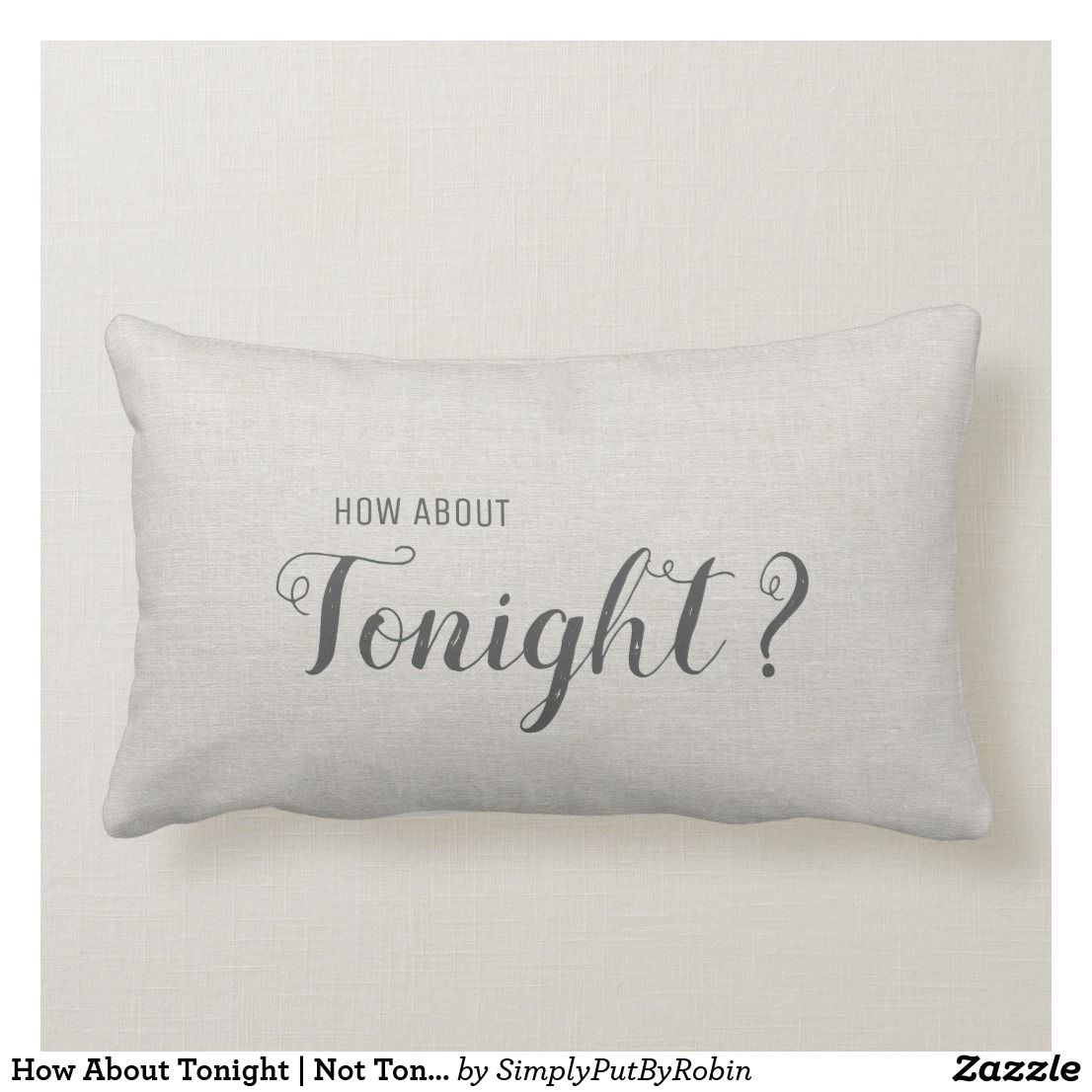 How About Tonight | Not Tonight Lumbar Pillow | Zazzle.com