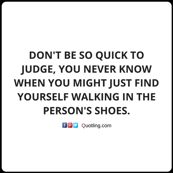 Don T Be So Quick To Judge You Never Know When You Judging Quote Judge Quotes Meaningful Quotes About Life Inspirational Quotes