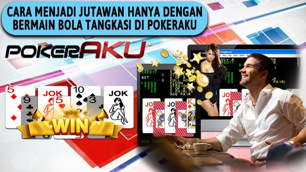 Cara Menjadi Jutawan Hanya Dengan Bermain Bola Tangkas Di Pokeraku In 2020 Poker Online Agen