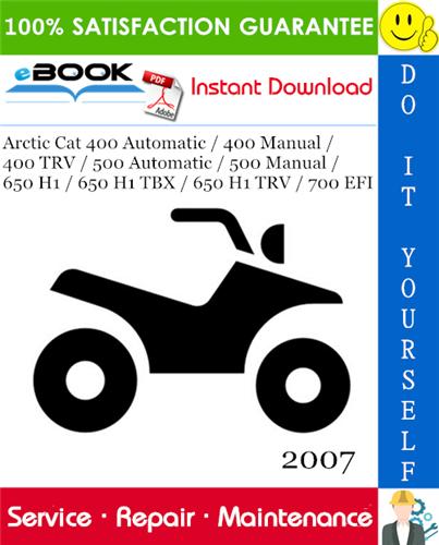 2007 Arctic Cat 400 Automatic 400 Manual 400 Trv 500 Automatic 500 Manual 650 H1 650 H1 Tbx 650 H1 Trv 700 Efi Atv Repair Manuals Repair Arctic