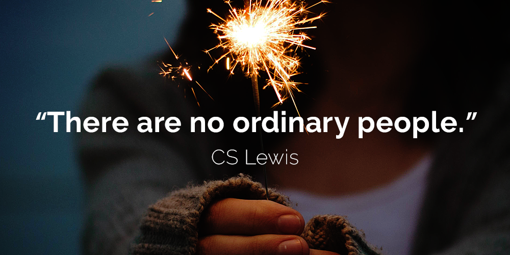 There Are No Ordinary People Cs Lewis Inspiration Pinterest