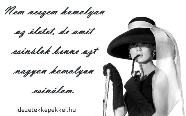 audrey hepburn idézetek magyarul audrey hepburn idézet nem veszem komolyan | Audrey hepburn