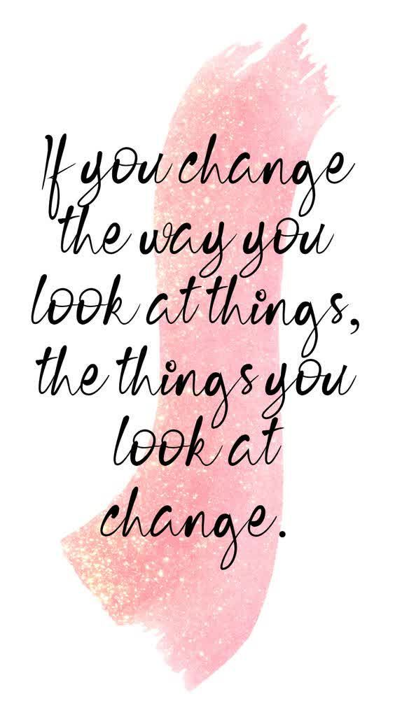 IF YOU CHANGE THE WAY YOU LOOK AT THINGS   INSPIRATIONAL QUOTES   HANNAH WILLS ART
