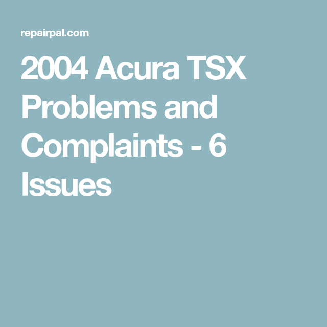 2004 Acura Tsx Problems And Complaints 6 Issues Acura Tsx Acura Complaints