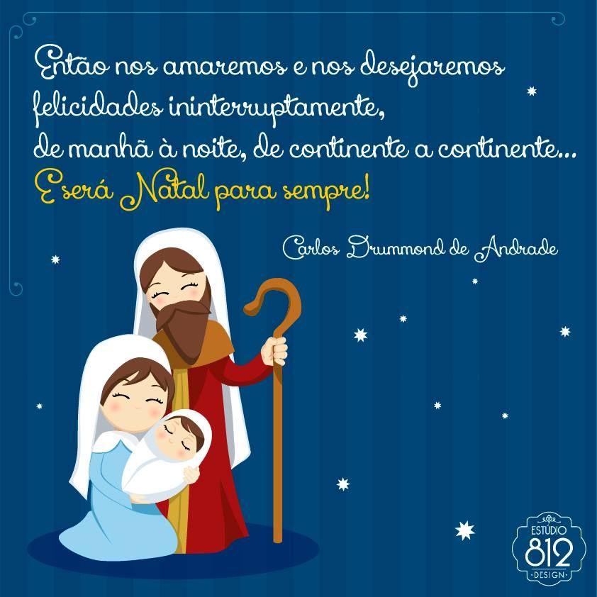 """""""Então nos amaremos e nos desejaremos  felicidades ininterruptamente,  de manhã à noite, de continente a continente... E será Natal para sempre!"""" Carlos Drummond de Andrade"""