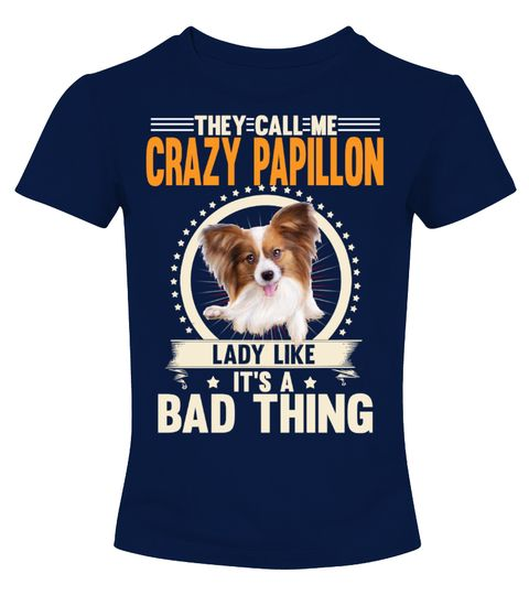 """# Crazy Papillon Lady Like Bad Thing .  They Call Me Crazy Papillon Lady Like It's A Bad ThingHOW TO ORDER:1. Select the style and color you want2. Click """"Buy it now""""3. Select size and quantity4. Enter shipping and billing information5. Done! Simple as that!TIPS: Buy 2 or more to save shipping cost!This is printable if you purchase only one piece. so don't worry, you will get yours.Guaranteed safe and secure checkout via: Paypal   VISA   MASTERCARD."""