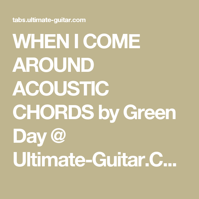 WHEN I COME AROUND ACOUSTIC CHORDS by Green Day @ Ultimate-Guitar ...