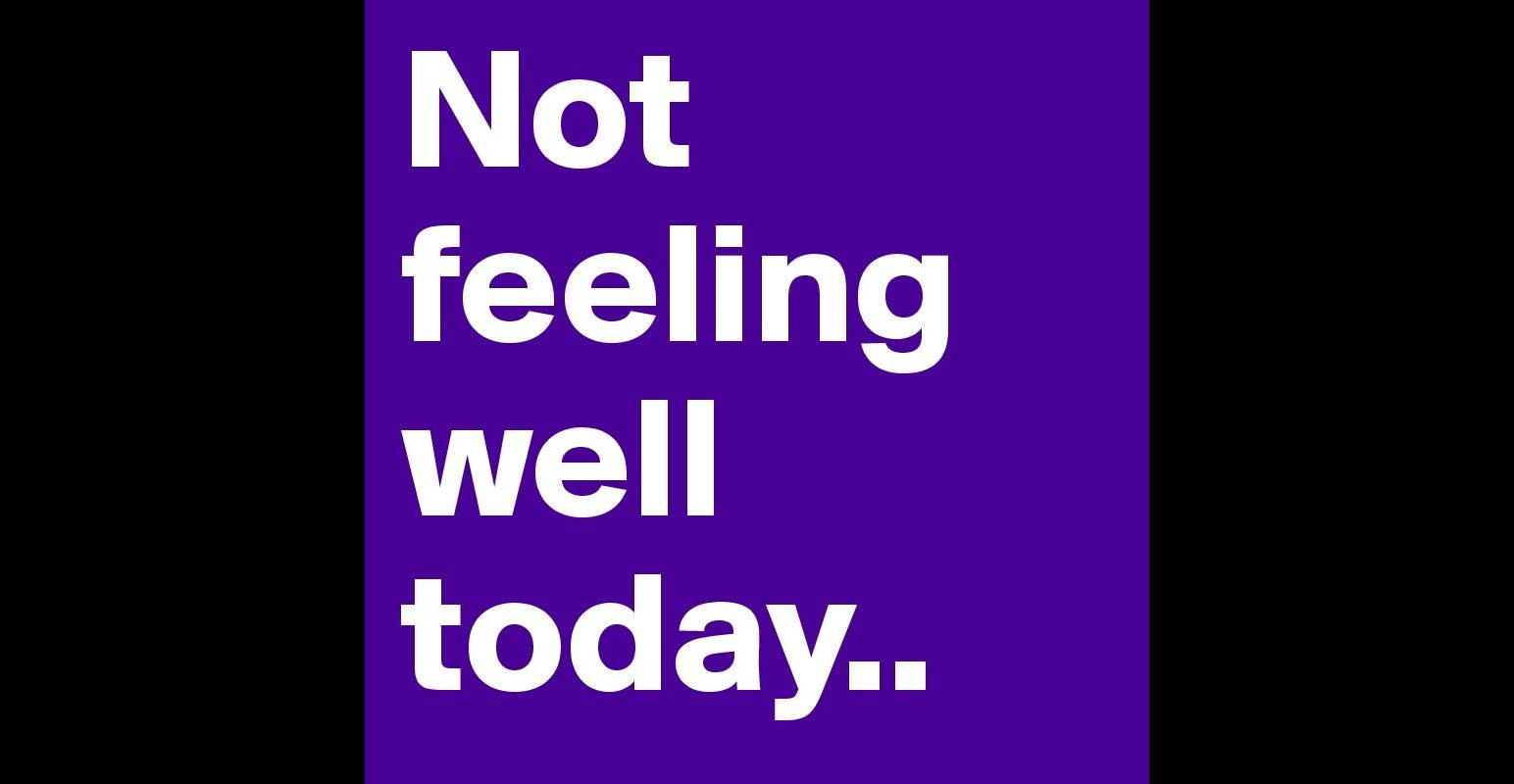 Not Feeling Well Today 1544800 Quotes Quotes Feelings Feel