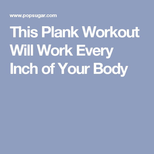 This Plank Workout Will Work Every Inch Of Your Body