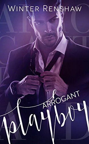 ARROGANT PLAYBOY (Arrogant Series Book 3) by Winter Renshaw https ...