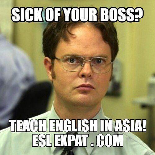 295a7b008616759a6c16c2e3946fd2e4 sick of your boss? teach english in asia funnymemes tesl,Esl Meme