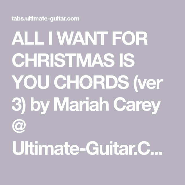 All I Want For Christmas Is You Chords Ver 3 By Mariah Carey Ultimate Guitar Com Mariah Carey Mariah All I Want