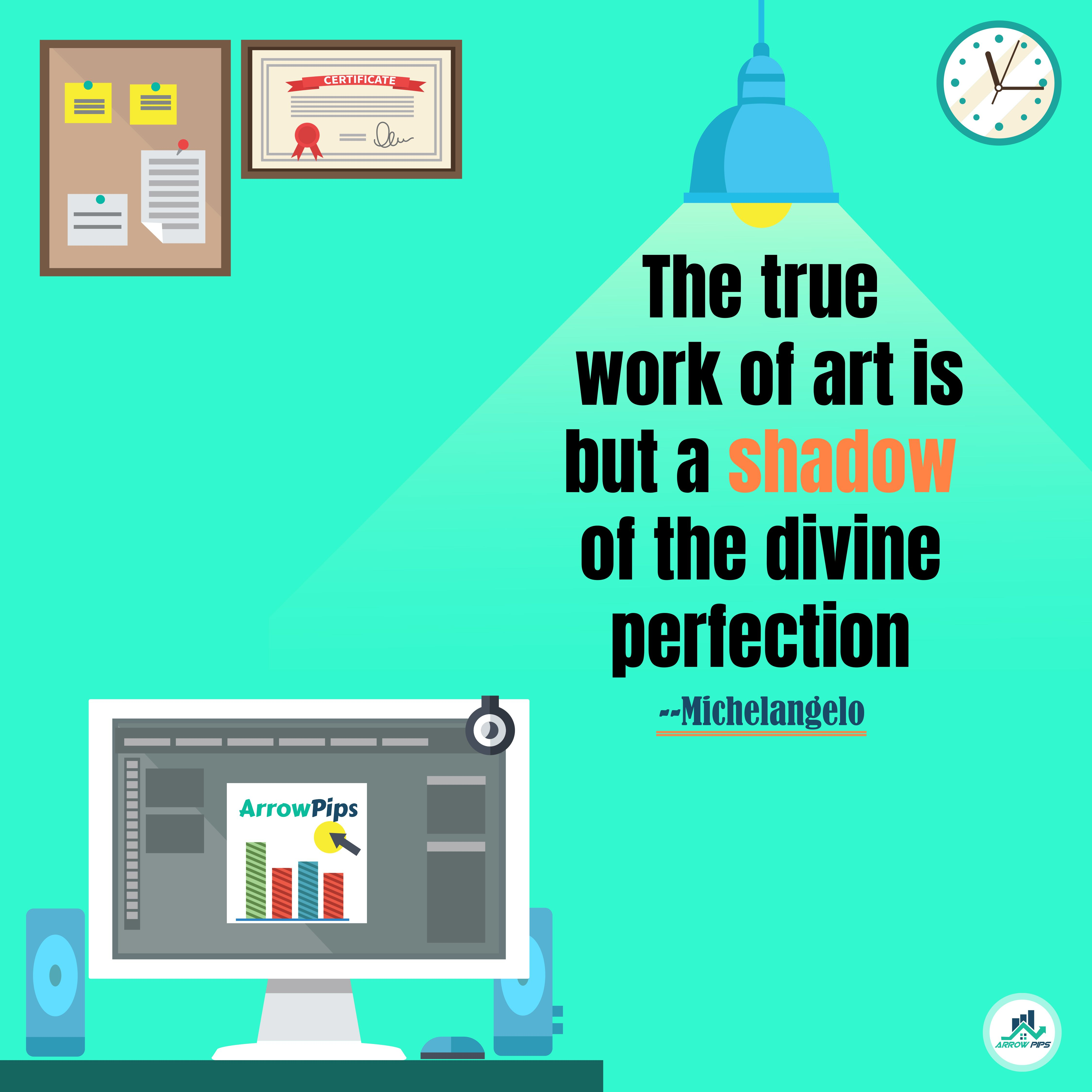 The True Work Of Art Is But A Shadow Of The Divine Perfection