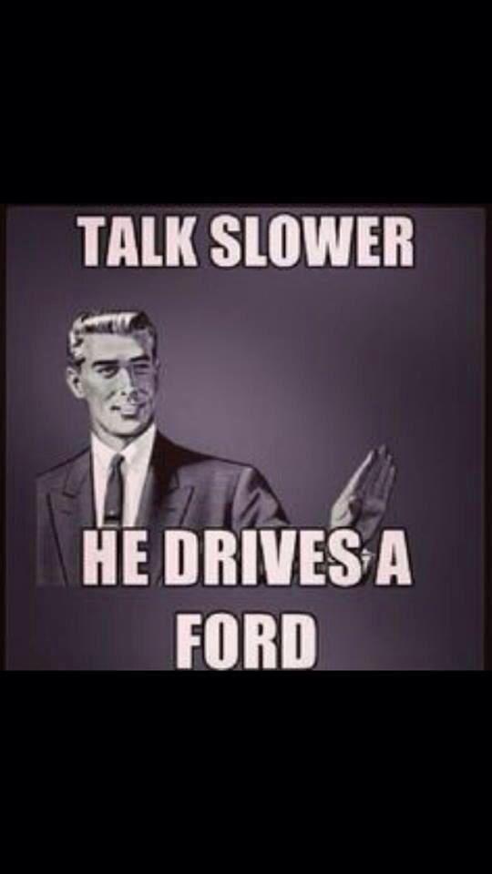 Talk Slower Anti Ford Stuff Ford Jokes Ford Chevy