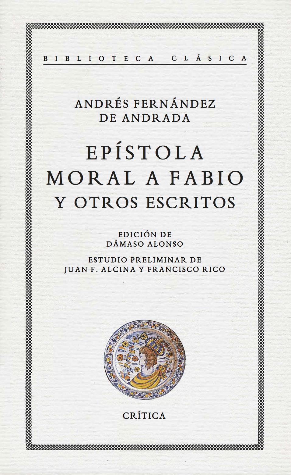 Andrés Fernández de Andrada (1993), Epístola moral a Fabio y otros escritos, ed. Dámaso Alonso, Juan Francisco Alcina y Francisco Rico, Barcelona: Crítica