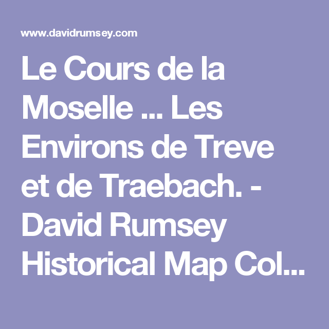 Le Cours De La Moselle Les Environs De Treve Et De Traebach David Rumsey Historical Map Collection Historical Maps Jaro Make Believe