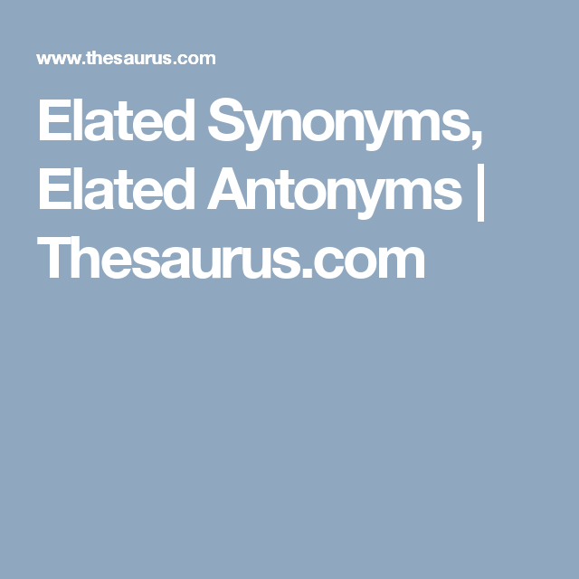Elated Synonyms, Elated Antonyms | Thesaurus.com