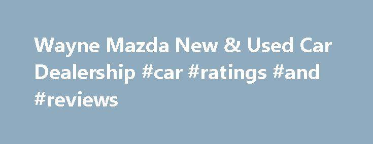 wayne mazda new & used car dealership #car #ratings #and #reviews