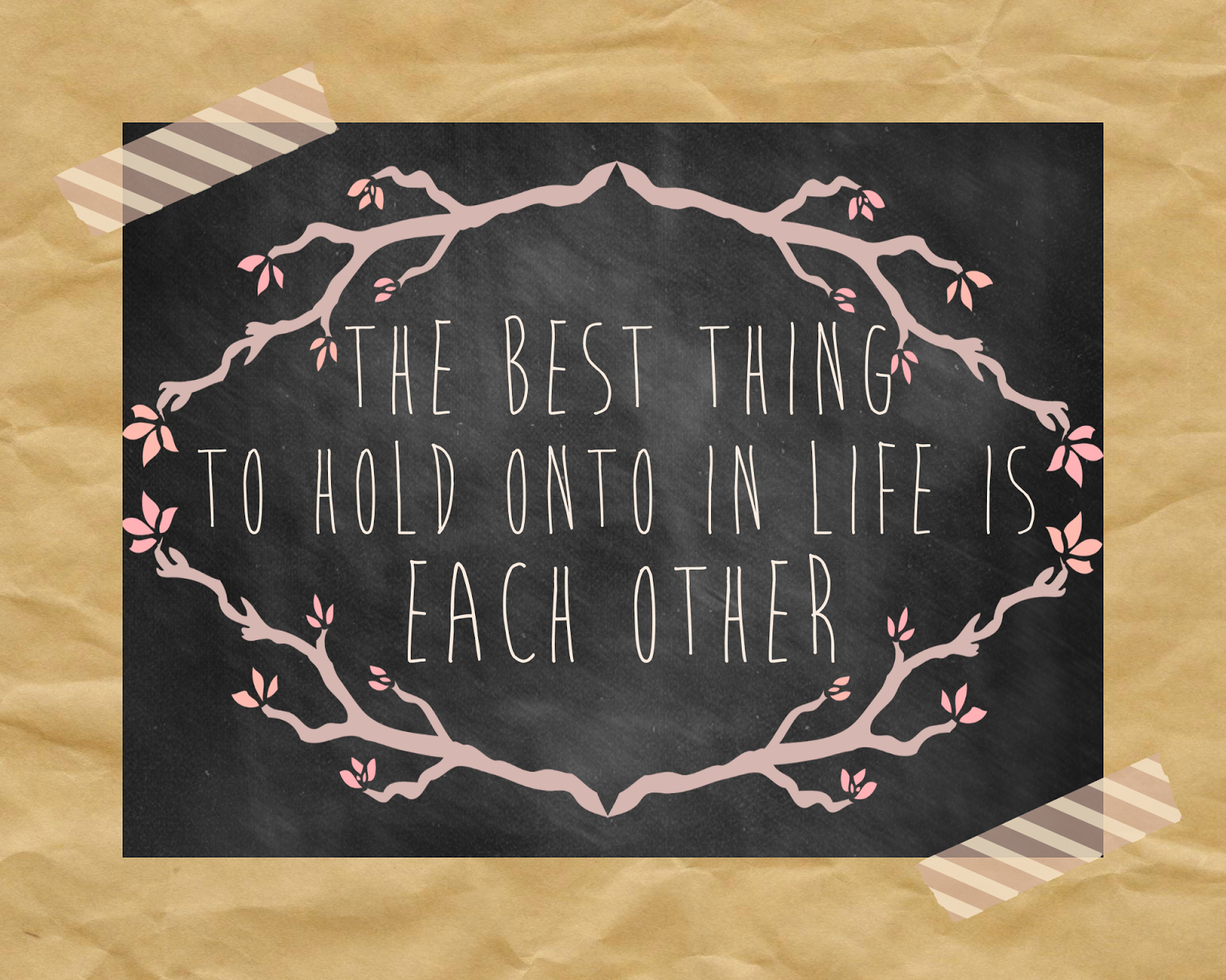 """TheKinchLife: """"The best thing to hold onto in life is each other."""""""