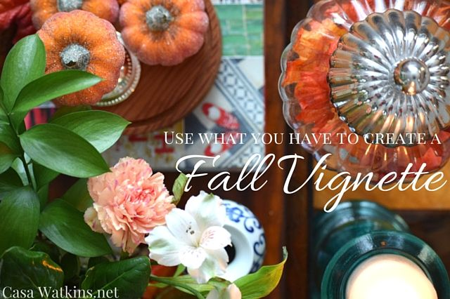 Casa Watkins: Put Your Wallet Away and Create A Fall Vignette Wi...
