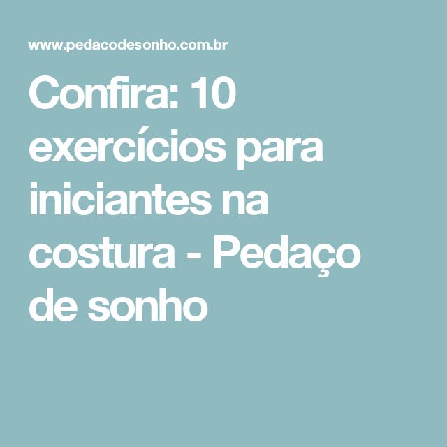 Confira: 10 exercícios para iniciantes na costura - Pedaço de sonho