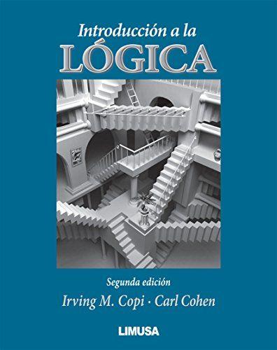 Introducción a la lógica / Irving M. Copi, University of Hawaii ...