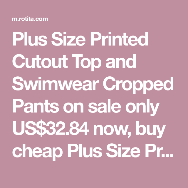 216727bfe6ddc Plus Size Printed Cutout Top and Swimwear Cropped Pants on sale only  US$32.84 now,