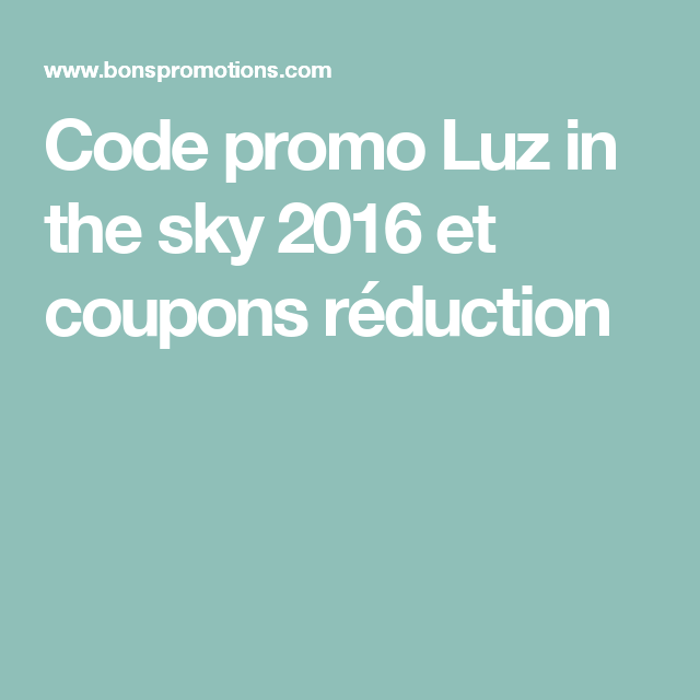Code promo Luz in the sky 2016 et coupons réduction