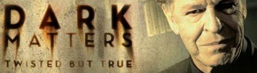 Dark Matters - Twisted But True