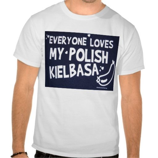7bc77cfc EVERYONE LOVES MY POLISH KIELBASA funny polish tee | Funny T-shirts ...