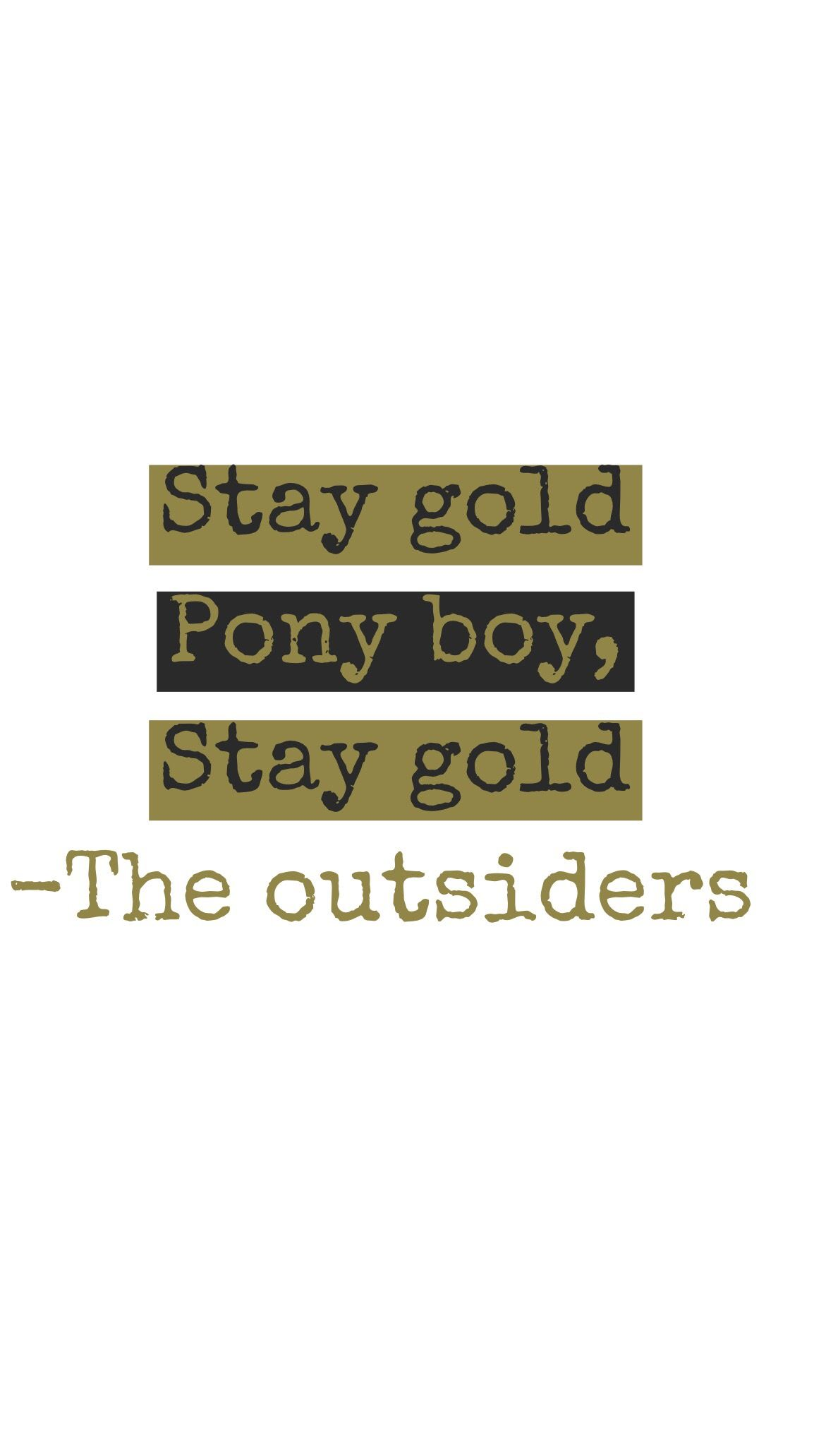 Stay Gold Ponyboy Stay Gold Ponyboy Quote Phone Backgrounds Quotes The Outsiders Easily move forward or backward to get to the perfect spot. stay gold ponyboy stay gold ponyboy