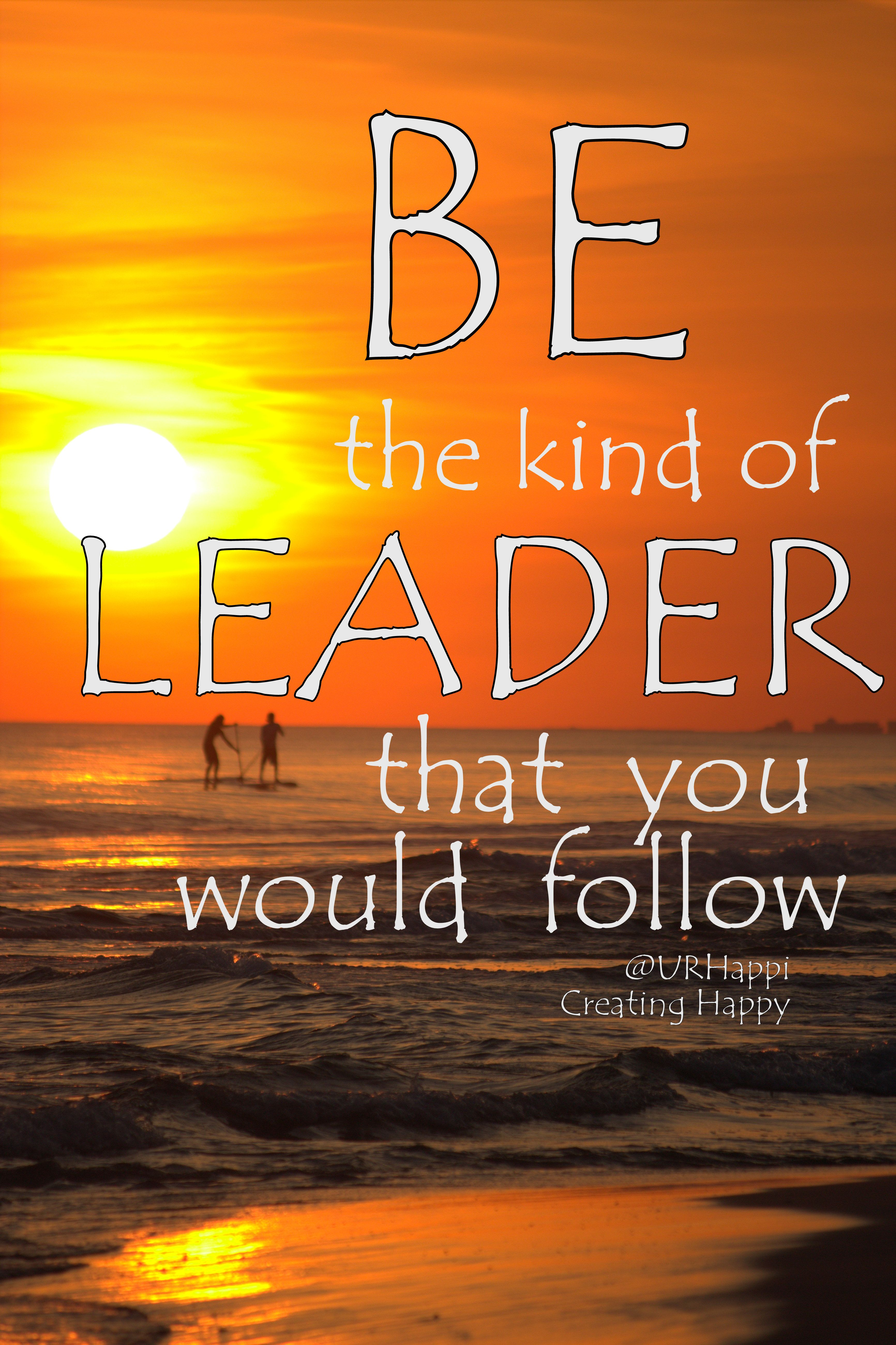 Quotes About Florida Be The Kind Of Leader That You Would Follow #creatinghappy .