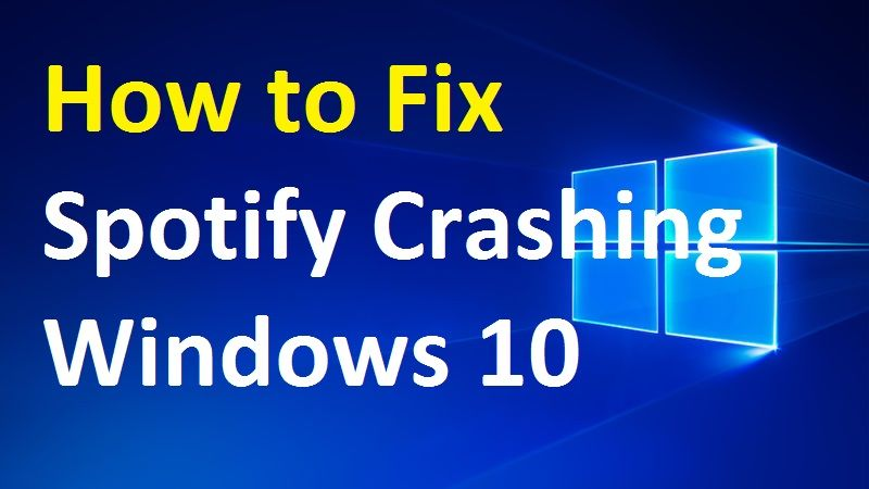 [Solved] How To Fix Spotify Crashing On Windows 10 Tips