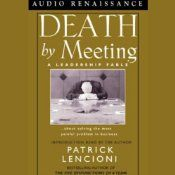 Death by Meeting: A Leadership Fable about Solving the Most Painful Problem in Business | [Patrick Lencioni]