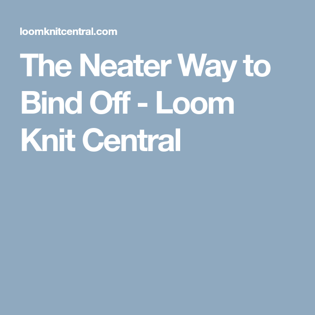 The Neater Way To Bind Off Make Stuff Pinterest