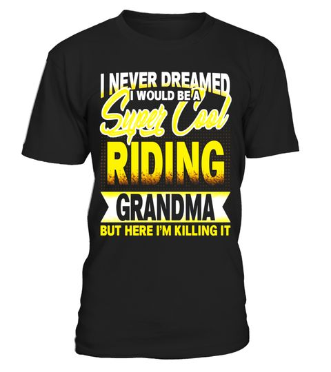 """# i never dreamed i would be a super cool RIDING GRANDMA .  Special Offer, not available in shops      Comes in a variety of styles and colours      Buy yours now before it is too late!      Secured payment via Visa / Mastercard / Amex / PayPal      How to place an order            Choose the model from the drop-down menu      Click on """"Buy it now""""      Choose the size and the quantity      Add your delivery address and bank details      And that's it!      Tags: riding, horse riding, horse…"""