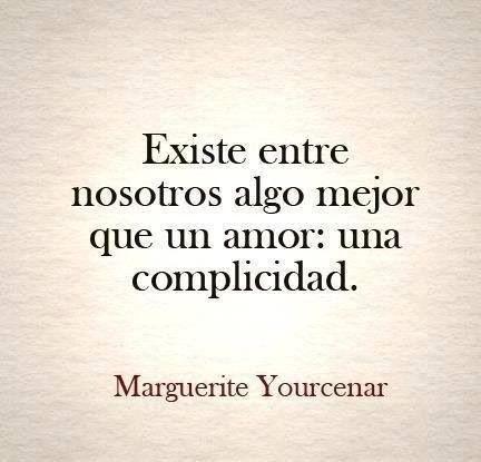 Existe Entre Nosotros Algo Mejor Que Un Amor Una Complicidad
