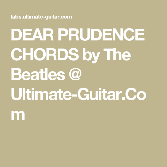 DEAR PRUDENCE CHORDS by The Beatles @ Ultimate-Guitar.Com | Musical ...
