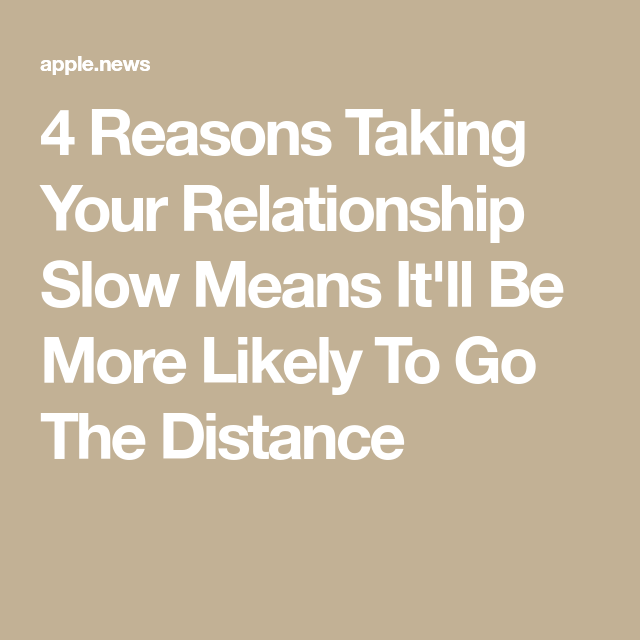 4 Reasons Taking Your Relationship Slow Means Itll Be
