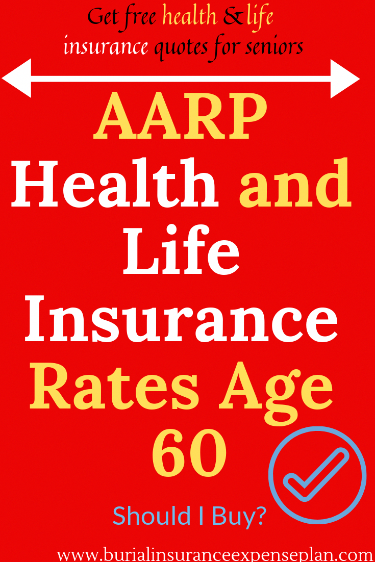 Aarp Health And Life Insurance Rates Age 60 Should I Buy You
