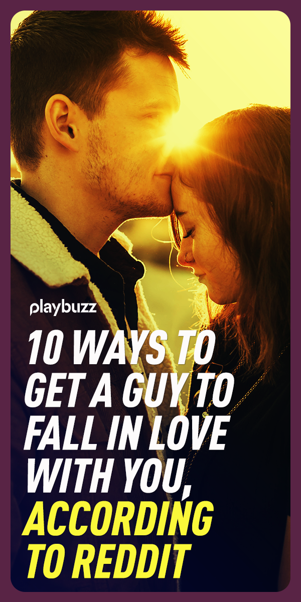 10 Ways To Get A Guy To Fall In Love With You, According To Reddit
